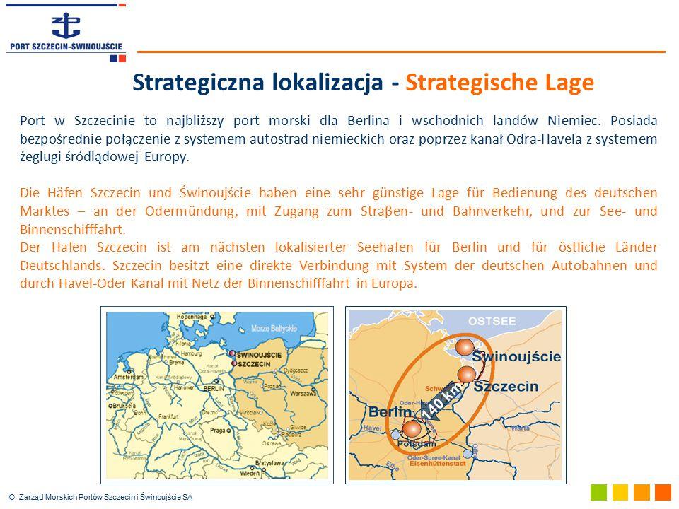 © Zarząd Morskich Portów Szczecin i Świnoujście SA 140 km Port w Szczecinie to najbliższy port morski dla Berlina i wschodnich landów Niemiec. Posiada