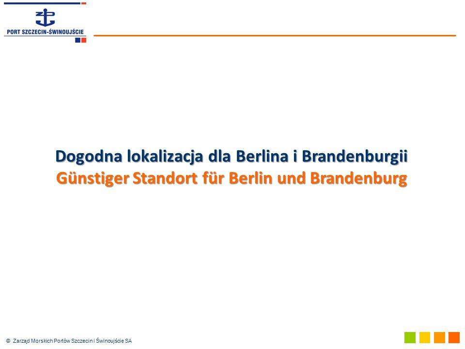 © Zarząd Morskich Portów Szczecin i Świnoujście SA Dogodna lokalizacja dla Berlina i Brandenburgii Günstiger Standort für Berlin und Brandenburg