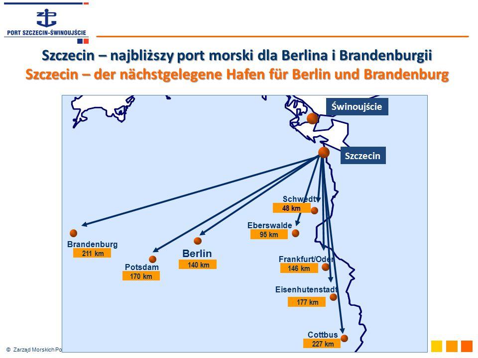 © Zarząd Morskich Portów Szczecin i Świnoujście SA Berlin Szczecin Świnoujście Potsdam Cottbus Brandenburg Eberswalde Eisenhutenstadt 170 km 146 km 22