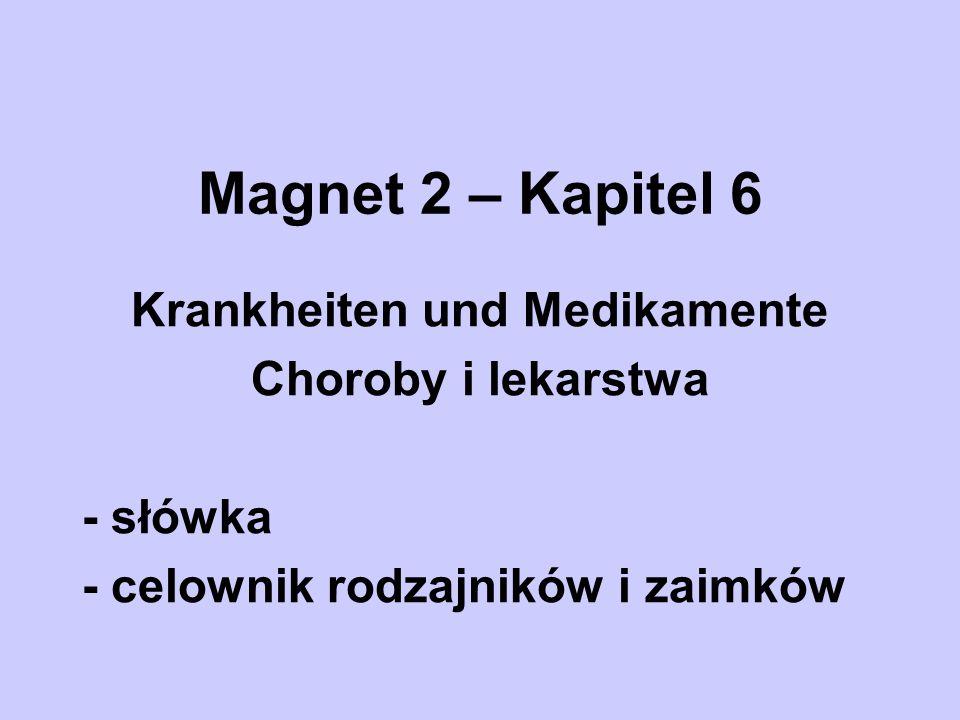 Magnet 2 – Kapitel 6 Krankheiten und Medikamente Choroby i lekarstwa - słówka - celownik rodzajników i zaimków