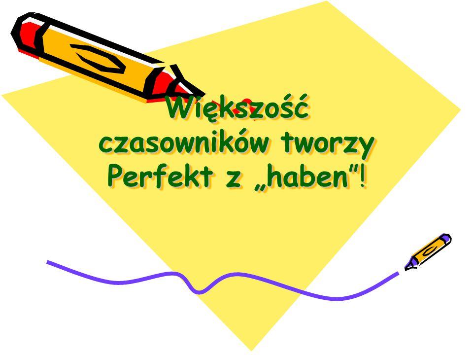 """Większość czasowników tworzy Perfekt z """"haben !"""