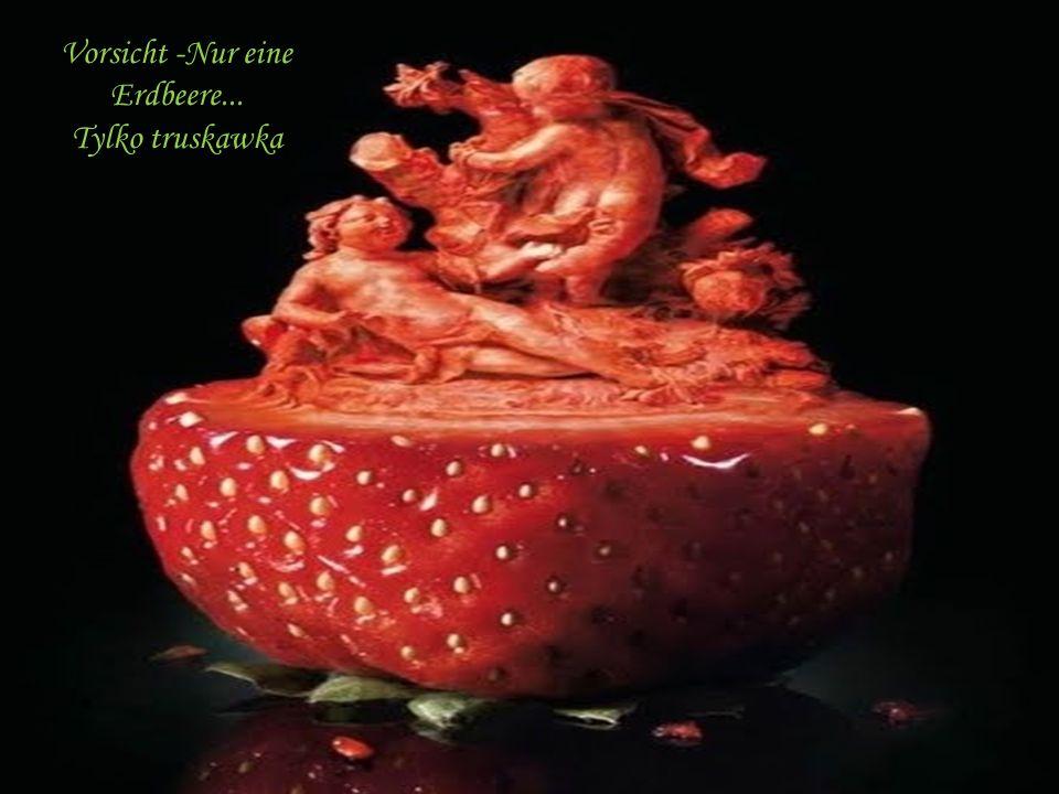 Vorsicht -Nur eine Erdbeere... Tylko truskawka