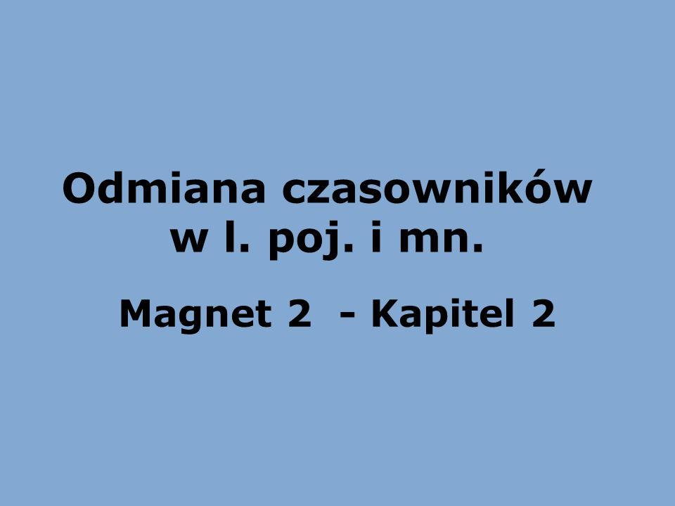 Odmiana czasowników w l. poj. i mn. Magnet 2 - Kapitel 2
