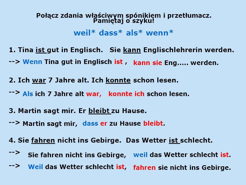 Połącz zdania właściwym spónikiem i przetłumacz. Pamiętaj o szyku! weil* dass* als* wenn* 1. Tina ist gut in Englisch. Sie kann Englischlehrerin werde