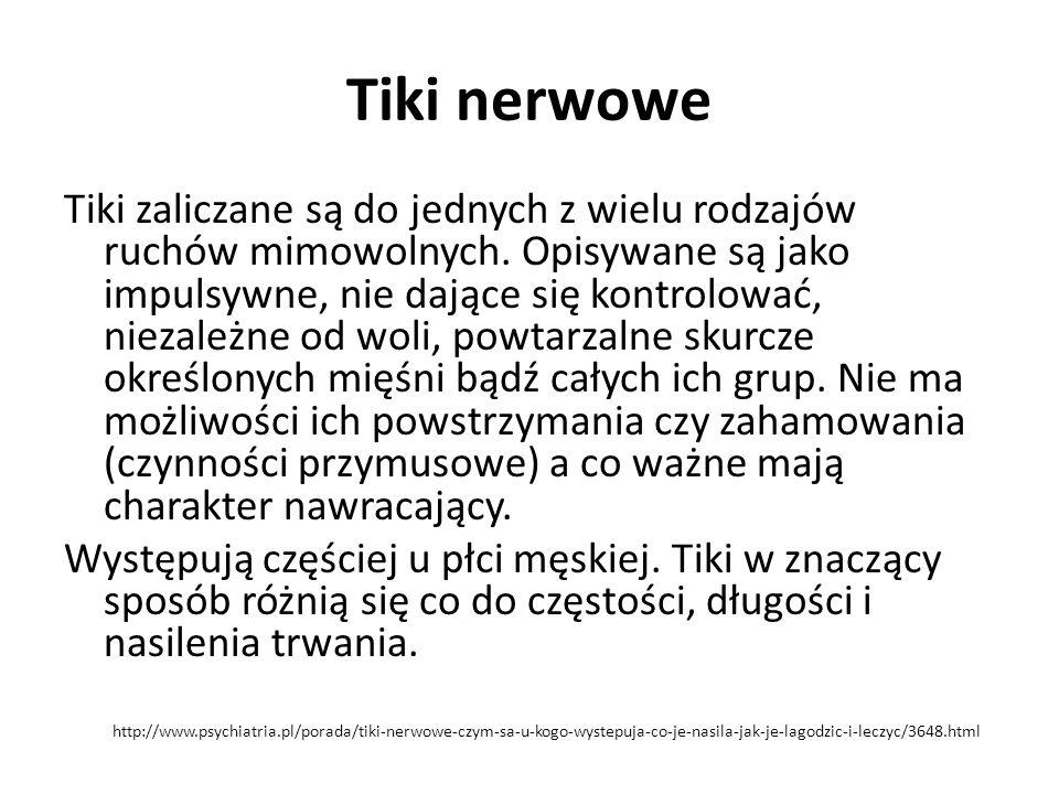 Tiki nerwowe Tiki zaliczane są do jednych z wielu rodzajów ruchów mimowolnych.