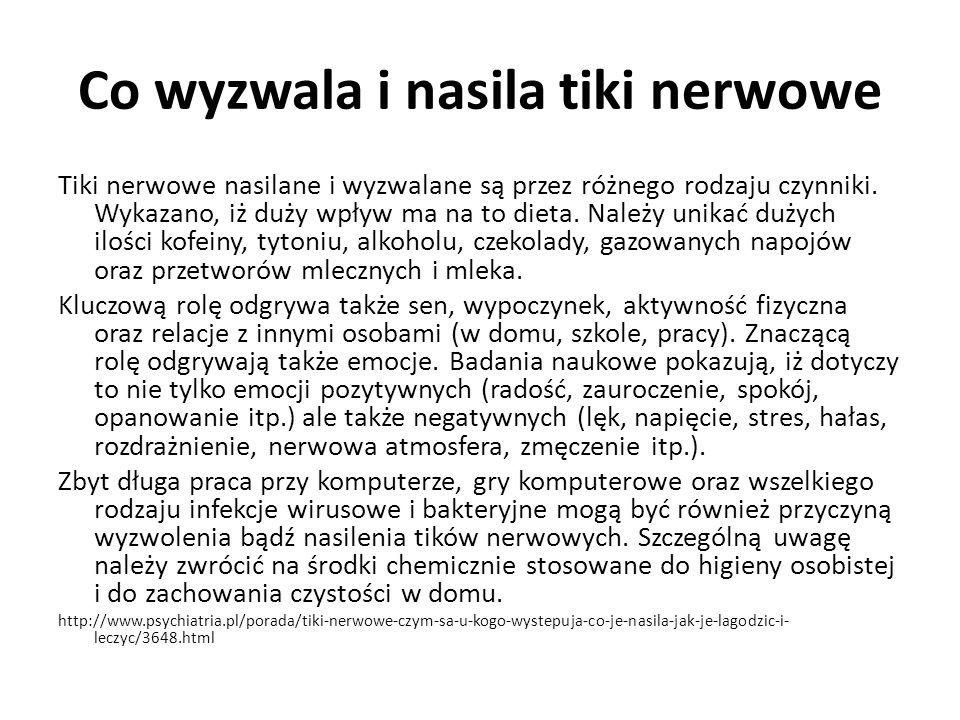 Co wyzwala i nasila tiki nerwowe Tiki nerwowe nasilane i wyzwalane są przez różnego rodzaju czynniki.
