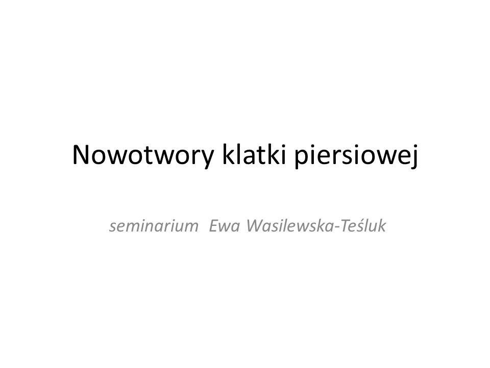 Nowotwory klatki piersiowej seminarium Ewa Wasilewska-Teśluk