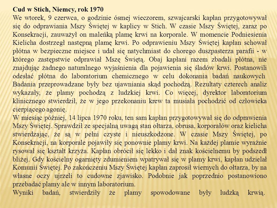 Cud w Stich, Niemcy, rok 1970 We wtorek, 9 czerwca, o godzinie ósmej wieczorem, szwajcarski kapłan przygotowywał się do odprawiania Mszy Świętej w kaplicy w Stich.