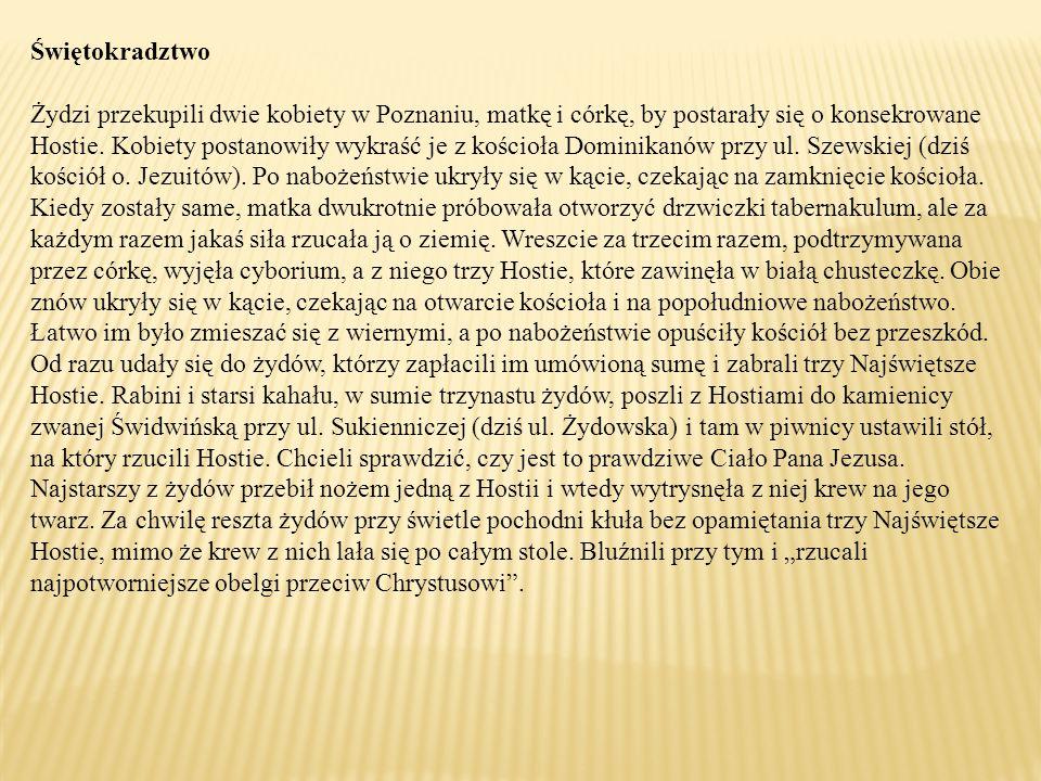 Świętokradztwo Żydzi przekupili dwie kobiety w Poznaniu, matkę i córkę, by postarały się o konsekrowane Hostie.