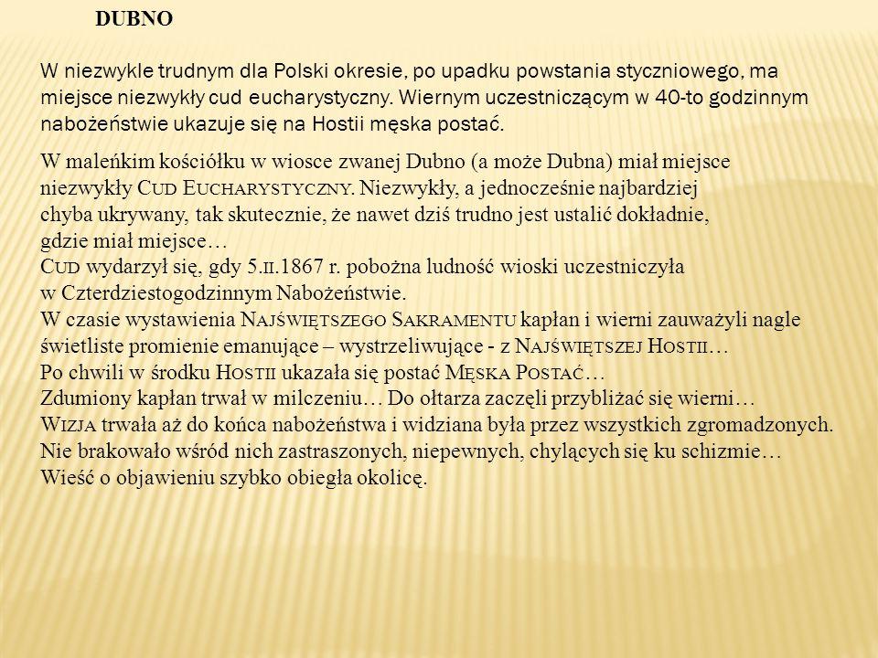 DUBNO W niezwykle trudnym dla Polski okresie, po upadku powstania styczniowego, ma miejsce niezwykły cud eucharystyczny.