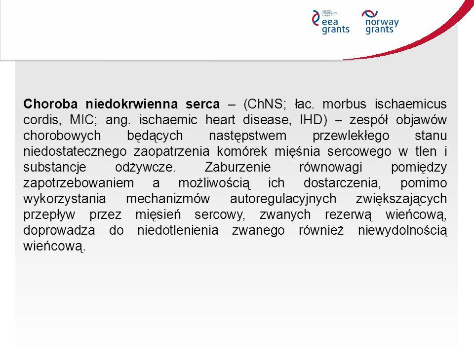 Choroba niedokrwienna serca – (ChNS; łac. morbus ischaemicus cordis, MIC; ang. ischaemic heart disease, IHD) – zespół objawów chorobowych będących nas
