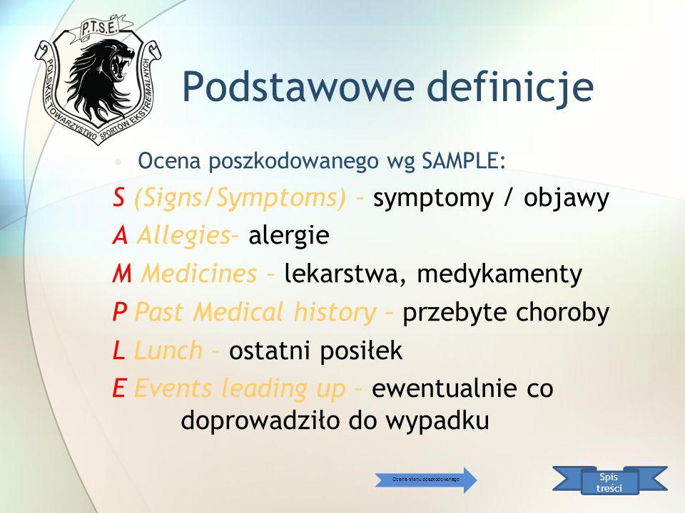 Podstawowe definicje Ocena poszkodowanego wg SAMPLE: S (Signs/Symptoms) – symptomy / objawy A Allegies– alergie M Medicines – lekarstwa, medykamenty P