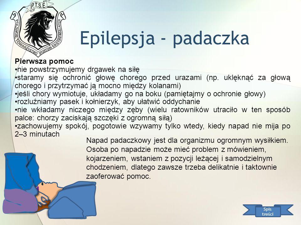 Epilepsja - padaczka Spis treści Pierwsza pomoc nie powstrzymujemy drgawek na siłę staramy się ochronić głowę chorego przed urazami (np. uklęknąć za g