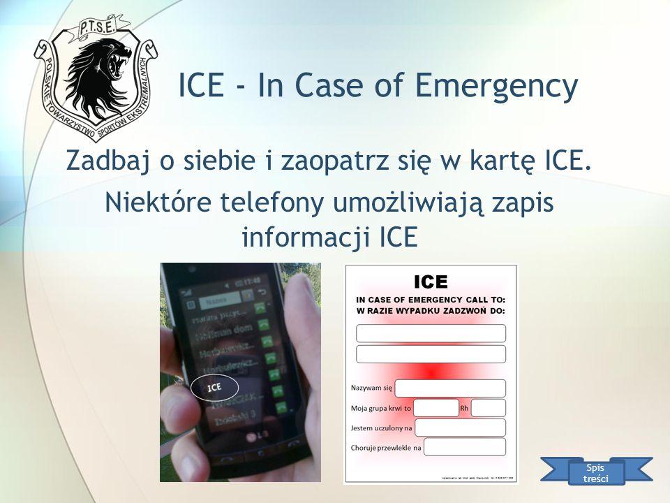 ICE - In Case of Emergency Zadbaj o siebie i zaopatrz się w kartę ICE. Niektóre telefony umożliwiają zapis informacji ICE Spis treści