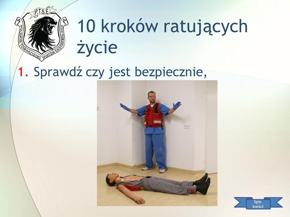 10 kroków ratujących życie Spis treści 1.Sprawdź czy jest bezpiecznie,