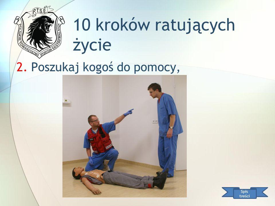 10 kroków ratujących życie Spis treści 2. Poszukaj kogoś do pomocy,