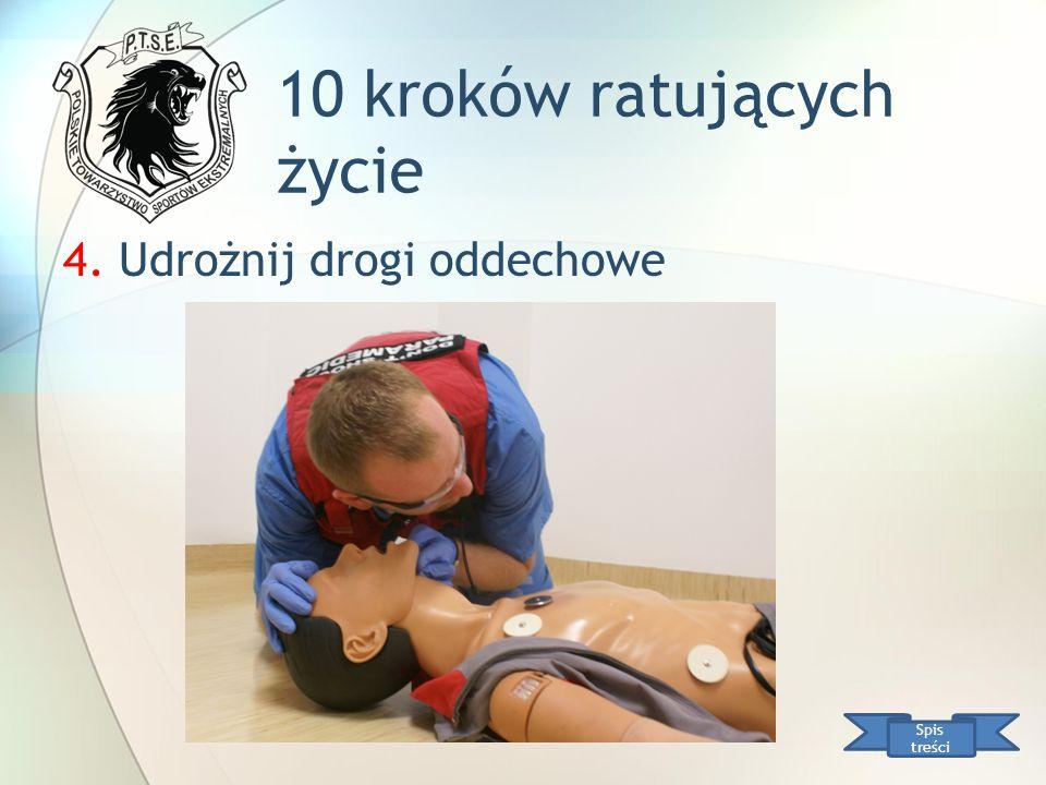 10 kroków ratujących życie Spis treści 4. Udrożnij drogi oddechowe