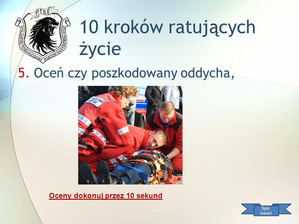 10 kroków ratujących życie Spis treści 5. Oceń czy poszkodowany oddycha, Oceny dokonuj przez 10 sekund