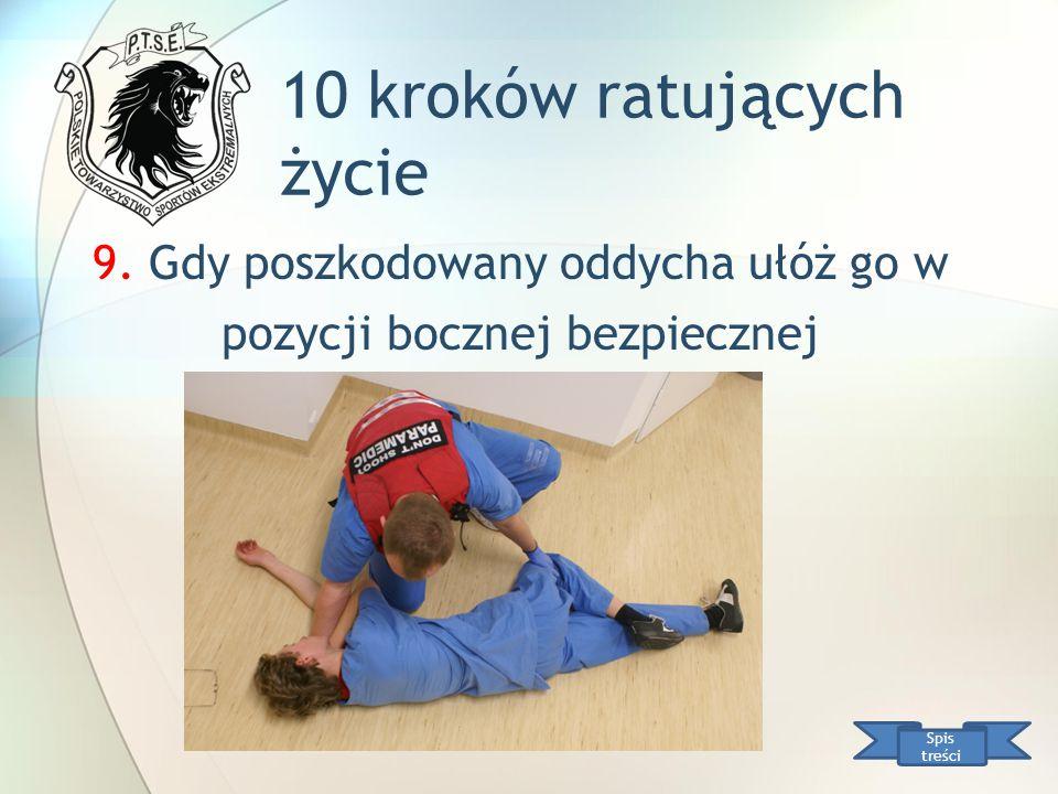 10 kroków ratujących życie Spis treści 9. Gdy poszkodowany oddycha ułóż go w pozycji bocznej bezpiecznej
