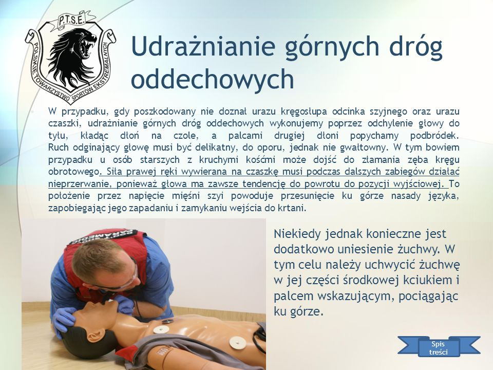 Udrażnianie górnych dróg oddechowych W przypadku, gdy poszkodowany nie doznał urazu kręgosłupa odcinka szyjnego oraz urazu czaszki, udrażnianie górnyc