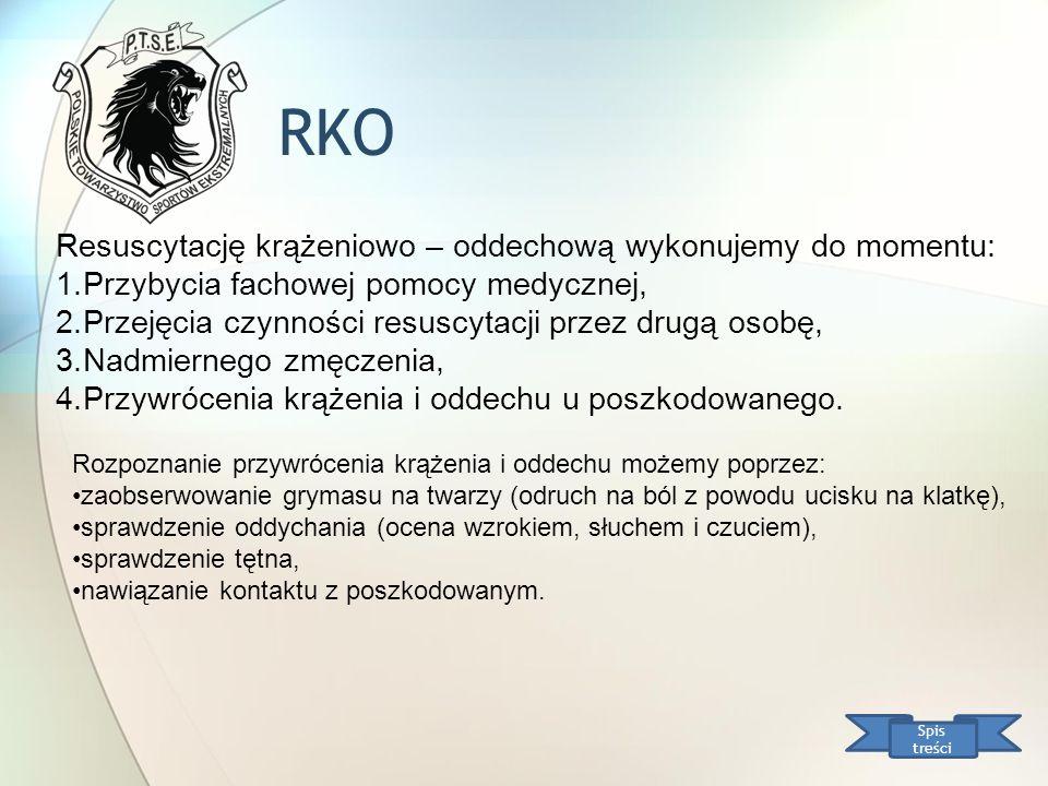 RKO Spis treści Resuscytację krążeniowo – oddechową wykonujemy do momentu: 1. Przybycia fachowej pomocy medycznej, 2. Przejęcia czynności resuscytacji