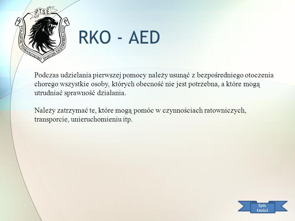 RKO - AED Spis treści Podczas udzielania pierwszej pomocy należy usunąć z bezpośredniego otoczenia chorego wszystkie osoby, których obecność nie jest