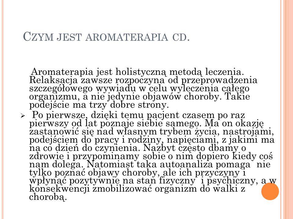 C ZYM JEST AROMATERAPIA CD. Aromaterapia jest holistyczną metodą leczenia. Relaksacja zawsze rozpoczyna od przeprowadzenia szczegółowego wywiadu w cel