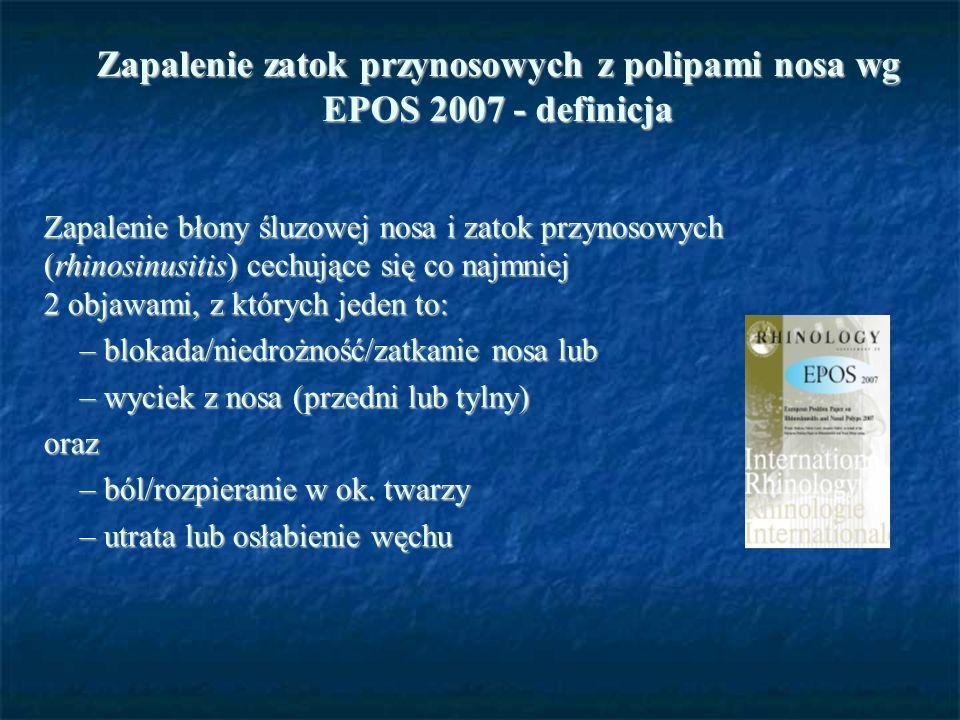 Zapalenie zatok przynosowych z polipami nosa wg EPOS 2007 - definicja Zapalenie błony śluzowej nosa i zatok przynosowych (rhinosinusitis) cechujące si