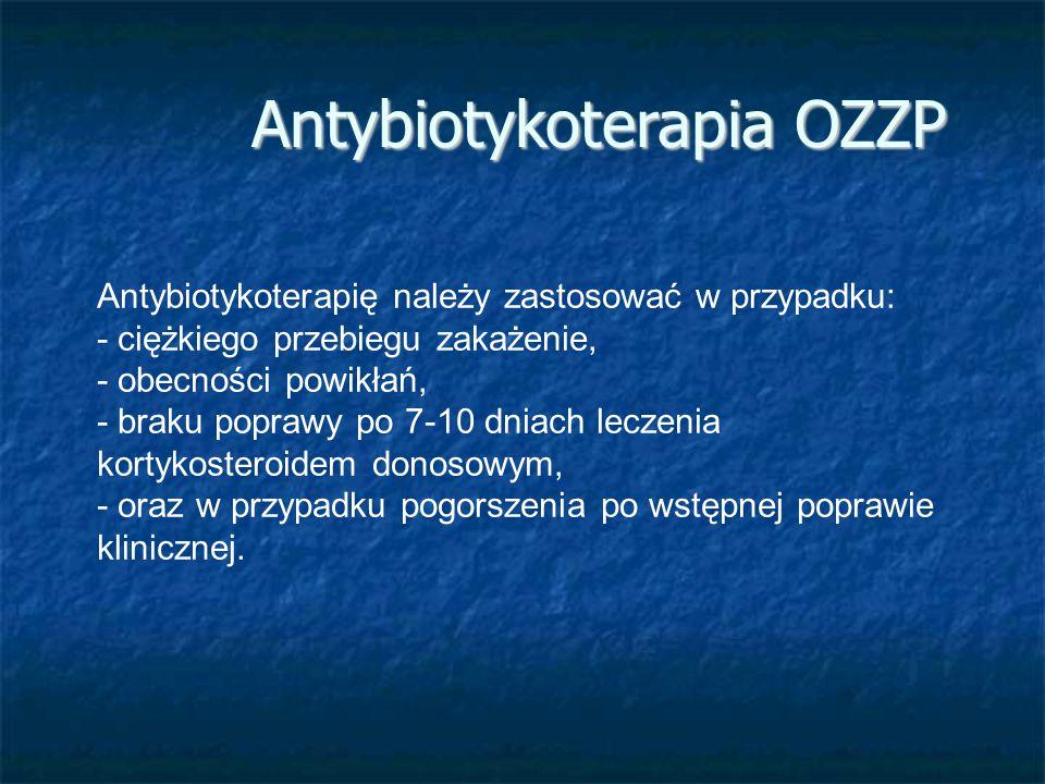 Antybiotykoterapia OZZP Antybiotykoterapię należy zastosować w przypadku: - ciężkiego przebiegu zakażenie, - obecności powikłań, - braku poprawy po 7-
