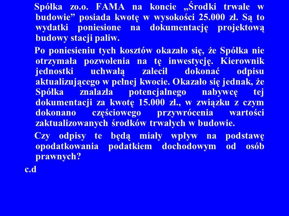 """Spółka zo.o. FAMA na koncie """"Środki trwałe w budowie"""" posiada kwotę w wysokości 25.000 zł. Są to wydatki poniesione na dokumentację projektową budowy"""