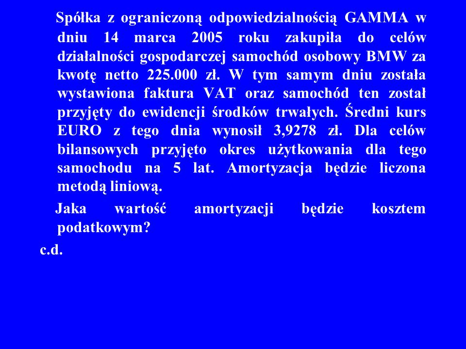Spółka z ograniczoną odpowiedzialnością GAMMA w dniu 14 marca 2005 roku zakupiła do celów działalności gospodarczej samochód osobowy BMW za kwotę nett