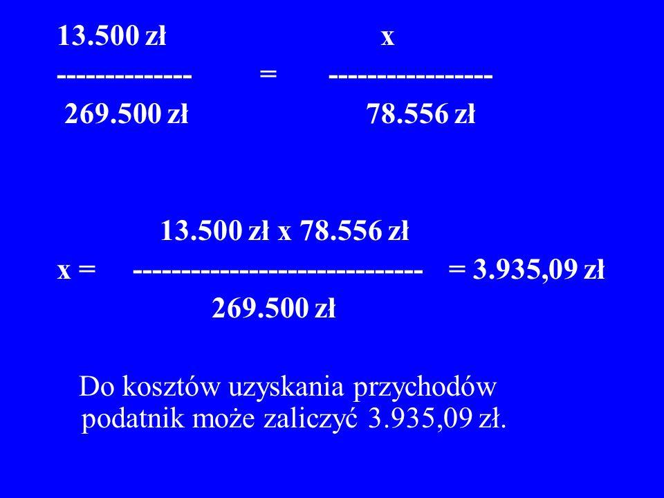 13.500 zł x -------------- = ----------------- 269.500 zł 78.556 zł 13.500 zł x 78.556 zł x = ------------------------------ = 3.935,09 zł 269.500 zł