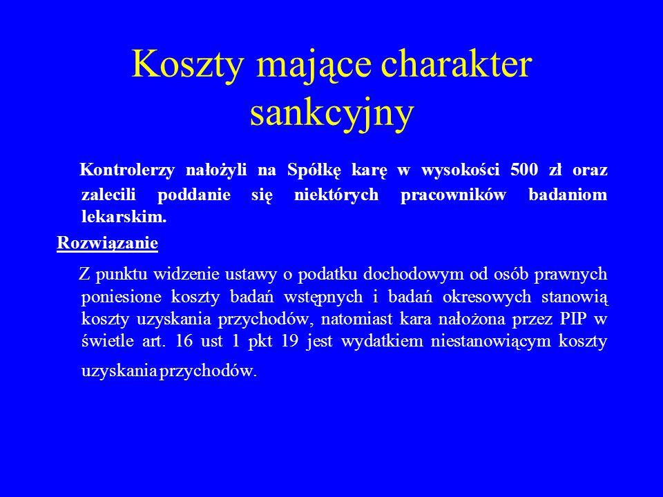 Koszty mające charakter sankcyjny Kontrolerzy nałożyli na Spółkę karę w wysokości 500 zł oraz zalecili poddanie się niektórych pracowników badaniom le