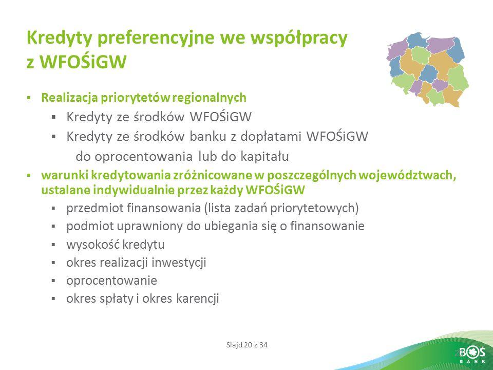 Slajd 20 z 34 20  Realizacja priorytetów regionalnych  Kredyty ze środków WFOŚiGW  Kredyty ze środków banku z dopłatami WFOŚiGW do oprocentowania l