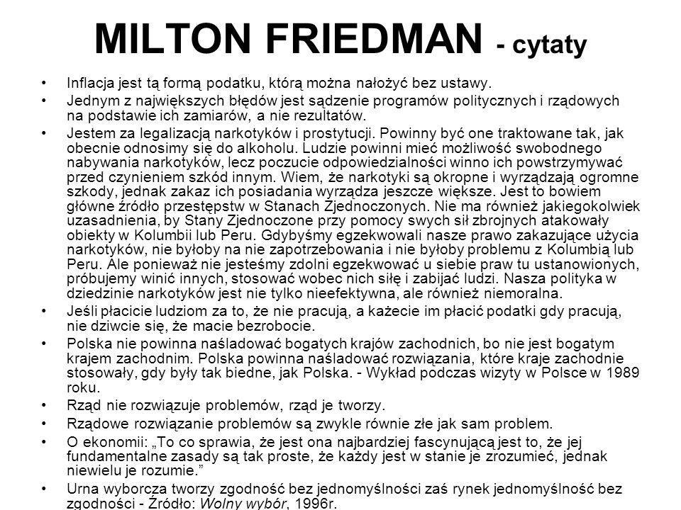 MILTON FRIEDMAN - cytaty Inflacja jest tą formą podatku, którą można nałożyć bez ustawy.