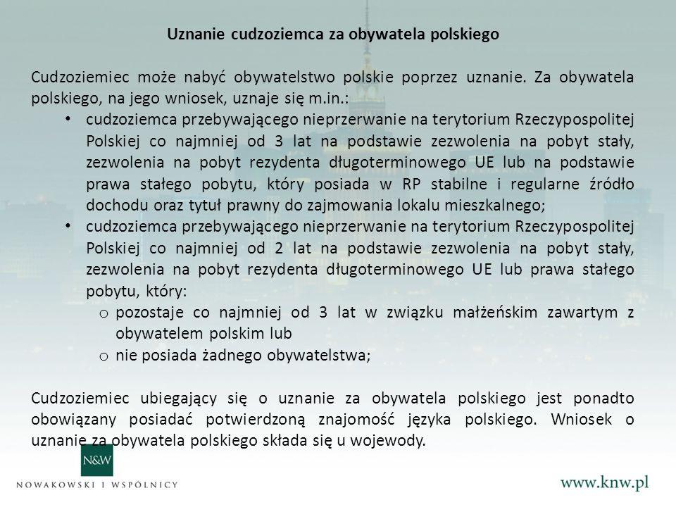 Uznanie cudzoziemca za obywatela polskiego Cudzoziemiec może nabyć obywatelstwo polskie poprzez uznanie.