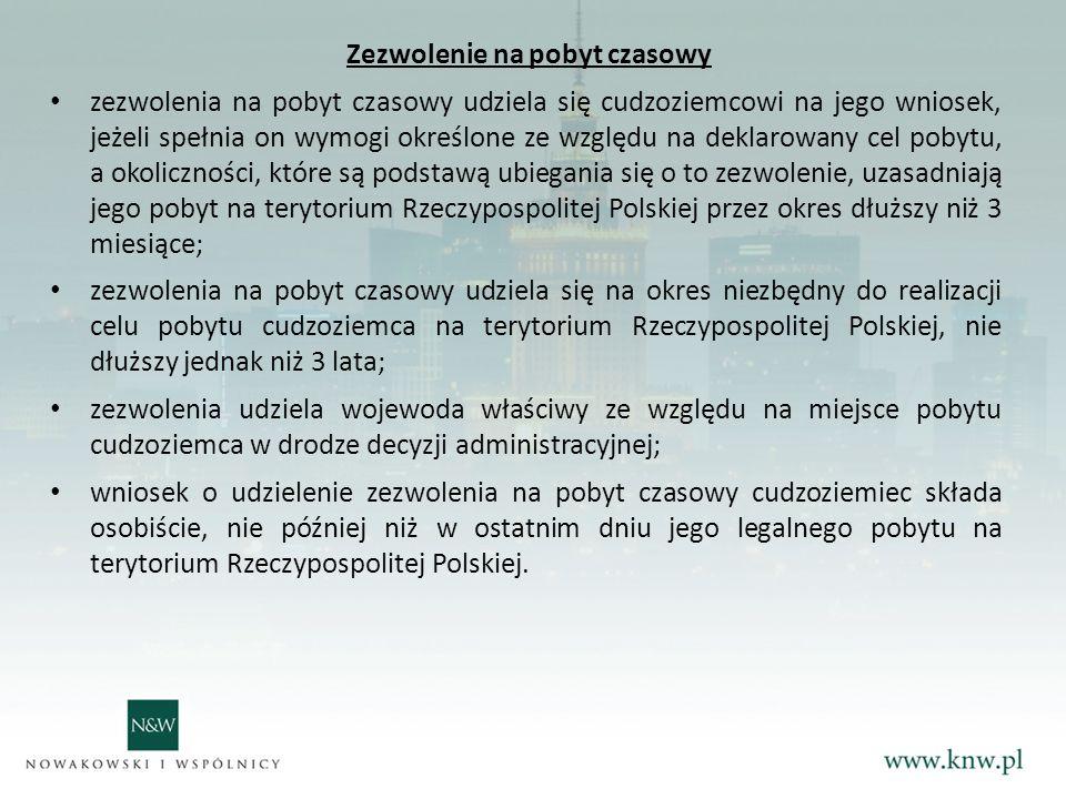 Zezwolenie na pobyt czasowy zezwolenia na pobyt czasowy udziela się cudzoziemcowi na jego wniosek, jeżeli spełnia on wymogi określone ze względu na deklarowany cel pobytu, a okoliczności, które są podstawą ubiegania się o to zezwolenie, uzasadniają jego pobyt na terytorium Rzeczypospolitej Polskiej przez okres dłuższy niż 3 miesiące; zezwolenia na pobyt czasowy udziela się na okres niezbędny do realizacji celu pobytu cudzoziemca na terytorium Rzeczypospolitej Polskiej, nie dłuższy jednak niż 3 lata; zezwolenia udziela wojewoda właściwy ze względu na miejsce pobytu cudzoziemca w drodze decyzji administracyjnej; wniosek o udzielenie zezwolenia na pobyt czasowy cudzoziemiec składa osobiście, nie później niż w ostatnim dniu jego legalnego pobytu na terytorium Rzeczypospolitej Polskiej.