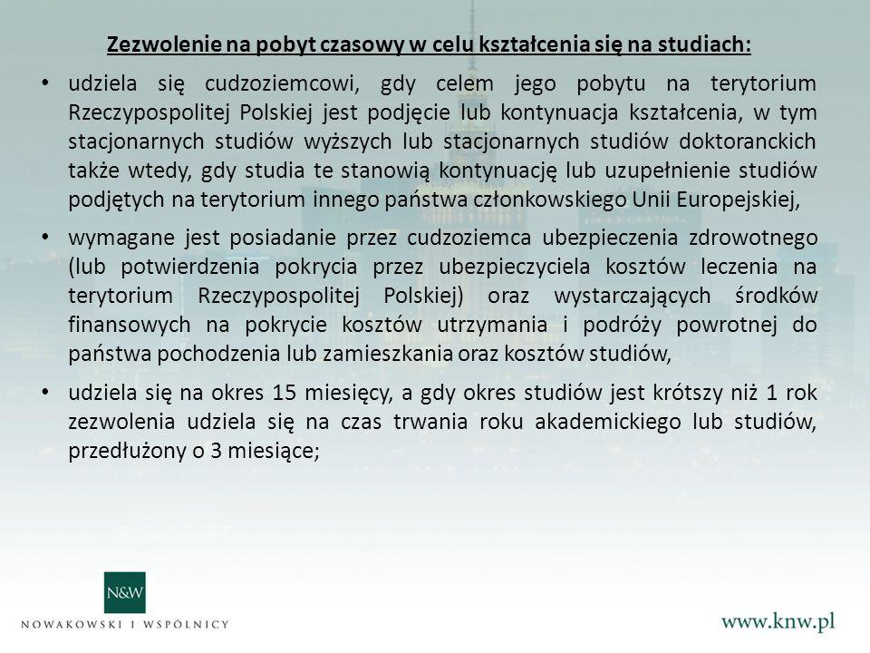 Zezwolenie na pobyt czasowy w celu kształcenia się na studiach: udziela się cudzoziemcowi, gdy celem jego pobytu na terytorium Rzeczypospolitej Polskiej jest podjęcie lub kontynuacja kształcenia, w tym stacjonarnych studiów wyższych lub stacjonarnych studiów doktoranckich także wtedy, gdy studia te stanowią kontynuację lub uzupełnienie studiów podjętych na terytorium innego państwa członkowskiego Unii Europejskiej, wymagane jest posiadanie przez cudzoziemca ubezpieczenia zdrowotnego (lub potwierdzenia pokrycia przez ubezpieczyciela kosztów leczenia na terytorium Rzeczypospolitej Polskiej) oraz wystarczających środków finansowych na pokrycie kosztów utrzymania i podróży powrotnej do państwa pochodzenia lub zamieszkania oraz kosztów studiów, udziela się na okres 15 miesięcy, a gdy okres studiów jest krótszy niż 1 rok zezwolenia udziela się na czas trwania roku akademickiego lub studiów, przedłużony o 3 miesiące;