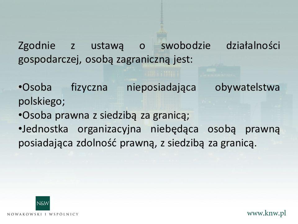 Zgodnie z ustawą o swobodzie działalności gospodarczej, osobą zagraniczną jest: Osoba fizyczna nieposiadająca obywatelstwa polskiego; Osoba prawna z siedzibą za granicą; Jednostka organizacyjna niebędąca osobą prawną posiadająca zdolność prawną, z siedzibą za granicą.