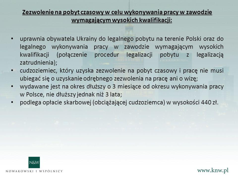 Zezwolenie na pobyt czasowy w celu wykonywania pracy w zawodzie wymagającym wysokich kwalifikacji: uprawnia obywatela Ukrainy do legalnego pobytu na terenie Polski oraz do legalnego wykonywania pracy w zawodzie wymagającym wysokich kwalifikacji (połączenie procedur legalizacji pobytu z legalizacją zatrudnienia); cudzoziemiec, który uzyska zezwolenie na pobyt czasowy i pracę nie musi ubiegać się o uzyskanie odrębnego zezwolenia na pracę ani o wizę; wydawane jest na okres dłuższy o 3 miesiące od okresu wykonywania pracy w Polsce, nie dłuższy jednak niż 3 lata; podlega opłacie skarbowej (obciążającej cudzoziemca) w wysokości 440 zł.