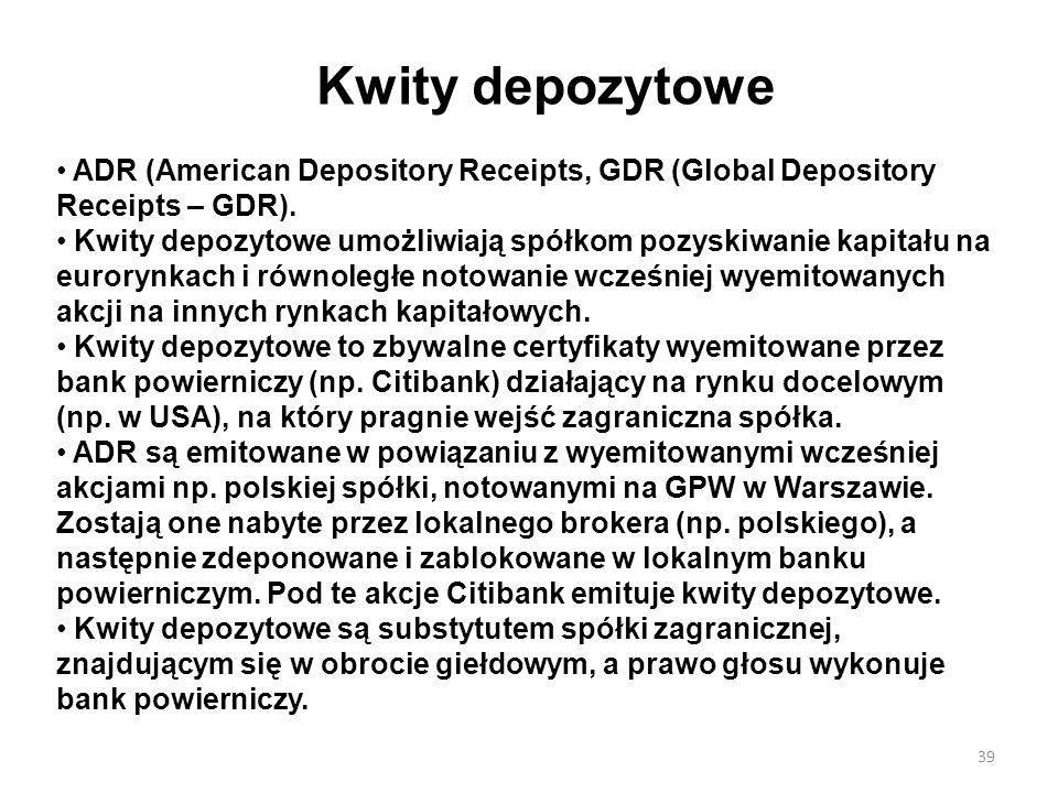Kwity depozytowe ADR (American Depository Receipts, GDR (Global Depository Receipts – GDR). Kwity depozytowe umożliwiają spółkom pozyskiwanie kapitału