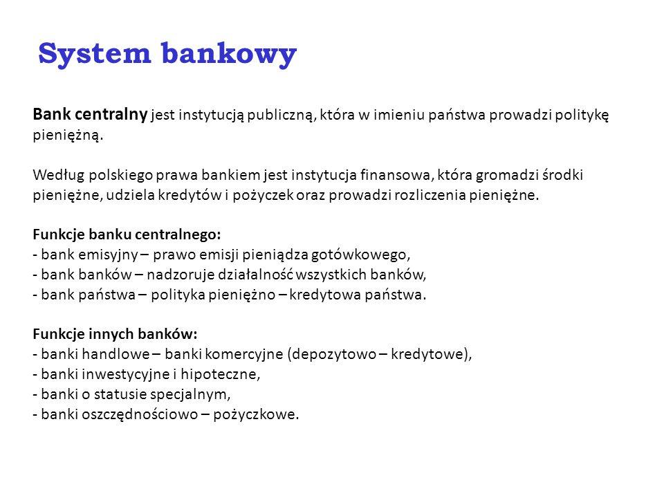 System bankowy Bank centralny jest instytucją publiczną, która w imieniu państwa prowadzi politykę pieniężną. Według polskiego prawa bankiem jest inst