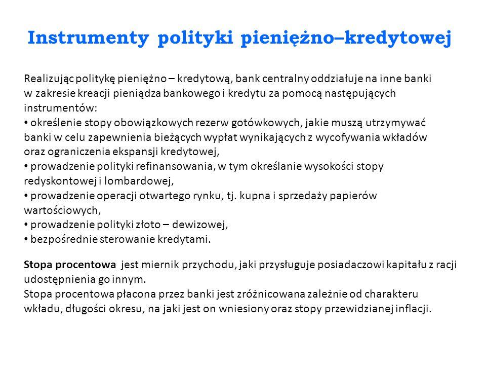 Instrumenty polityki pieniężno–kredytowej Realizując politykę pieniężno – kredytową, bank centralny oddziałuje na inne banki w zakresie kreacji pienią