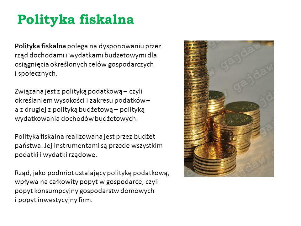Polityka fiskalna Polityka fiskalna polega na dysponowaniu przez rząd dochodami i wydatkami budżetowymi dla osiągnięcia określonych celów gospodarczyc