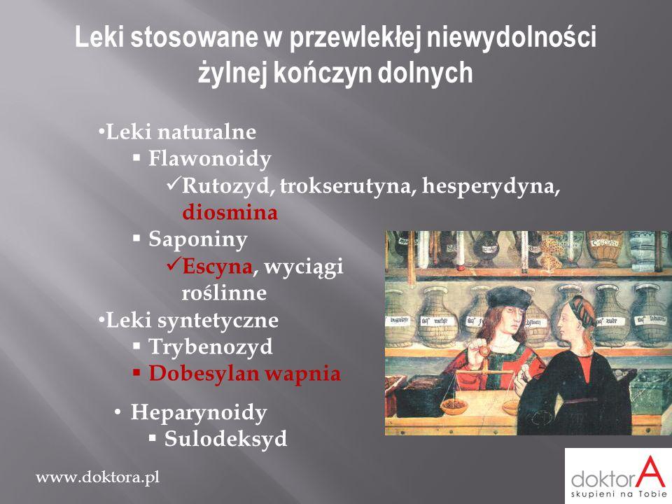 www.doktora.pl Leki naturalne  Flawonoidy Rutozyd, trokserutyna, hesperydyna, diosmina  Saponiny Escyna, wyciągi roślinne Leki syntetyczne  Trybeno