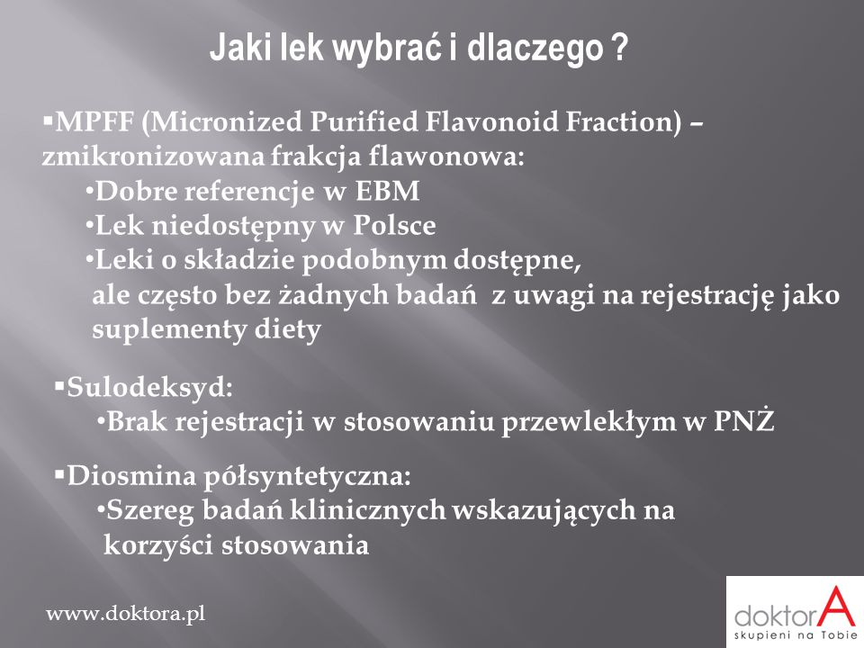 www.doktora.pl Jaki lek wybrać i dlaczego ?  MPFF (Micronized Purified Flavonoid Fraction) – zmikronizowana frakcja flawonowa: Dobre referencje w EBM