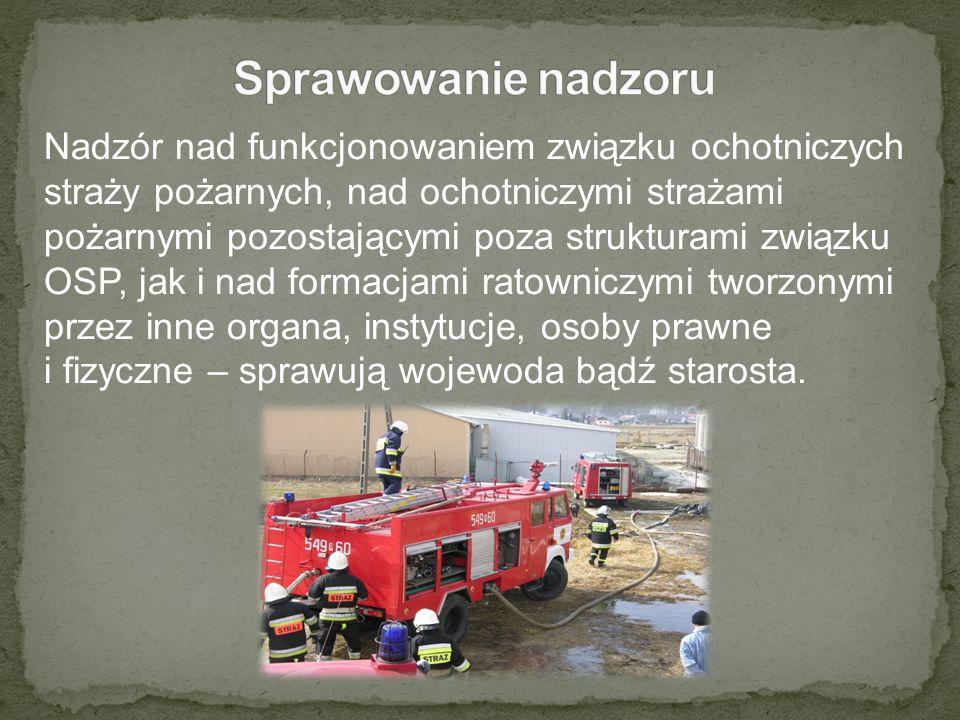 Nadzór nad funkcjonowaniem związku ochotniczych straży pożarnych, nad ochotniczymi strażami pożarnymi pozostającymi poza strukturami związku OSP, jak