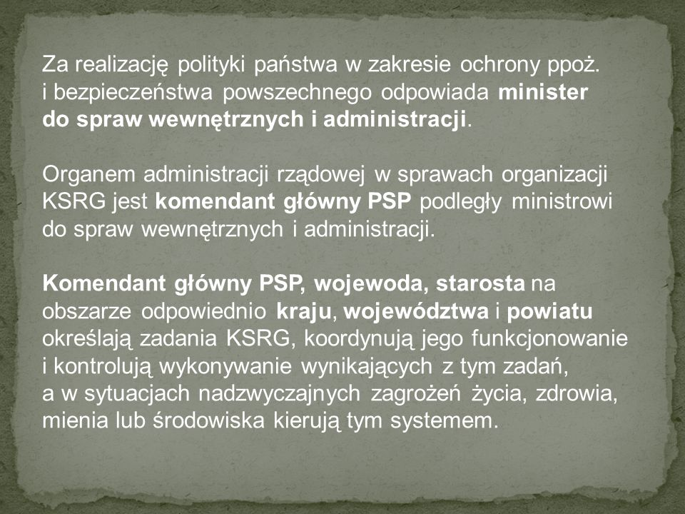 Za realizację polityki państwa w zakresie ochrony ppoż. i bezpieczeństwa powszechnego odpowiada minister do spraw wewnętrznych i administracji. Organe