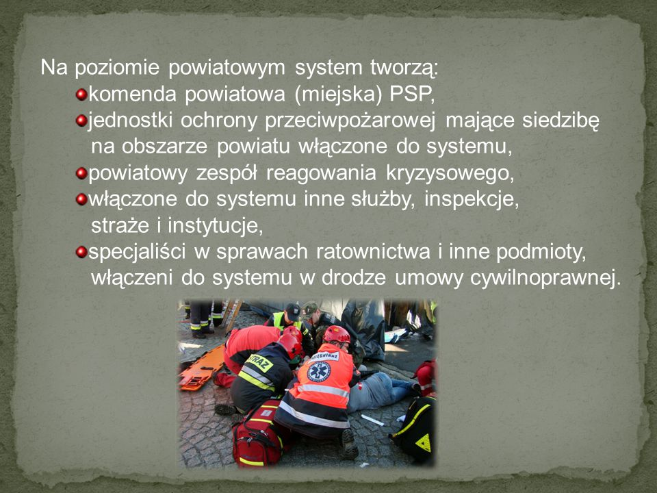 Na poziomie powiatowym system tworzą: komenda powiatowa (miejska) PSP, jednostki ochrony przeciwpożarowej mające siedzibę na obszarze powiatu włączone
