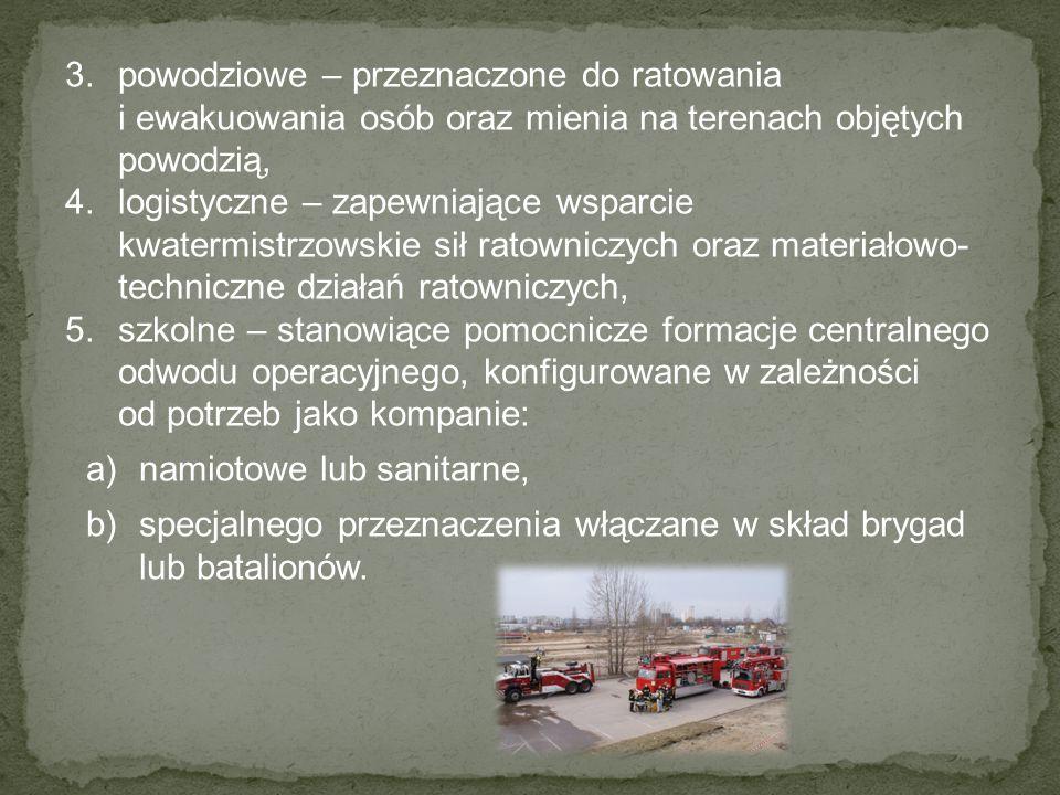 3.powodziowe – przeznaczone do ratowania i ewakuowania osób oraz mienia na terenach objętych powodzią, 4.logistyczne – zapewniające wsparcie kwatermis